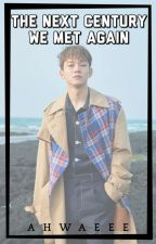 The next century- We met again (EXO Chen fanfic) [Sequel to WSWEKEOFTS?] by ahwaeee