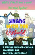 Singing with the World | hetalia oneshots by yellow_toast