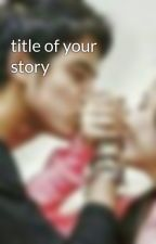 title of your story by buingCOmate