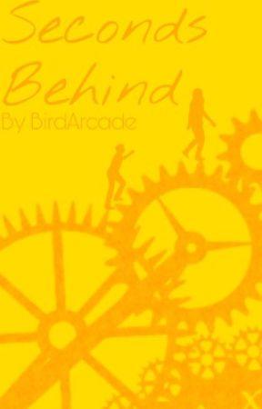 Seconds Behind (Coming Soon) by BirdArcade