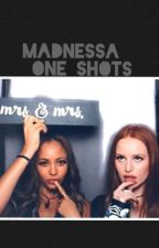 Madnessa one shots🙃 by madnessaloove