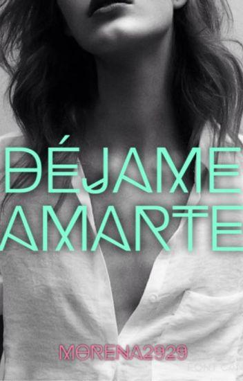 Déjame Amarte (Editando)