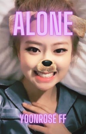 Alone - Yoonrosé FF with Liskook and Jinsoo by ArianaGrandeJr