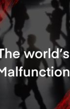 The worlds malfunction  by nonsocialemo