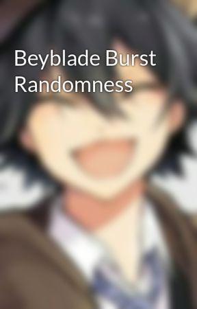 Beyblade Burst Randomness  by Sapphirelion66