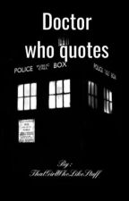 Doctor Who Quotes by ThatGirlWhoLikeStuff