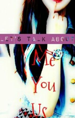 Let's talk about me,you,us by CCarmenD