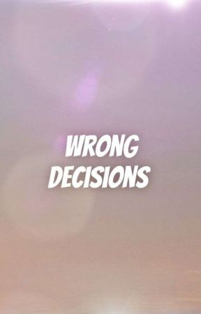 Wrong decisions  by _the_dramatist_