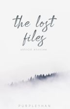 The Lost Files (Untold Stories) by purpleyhan