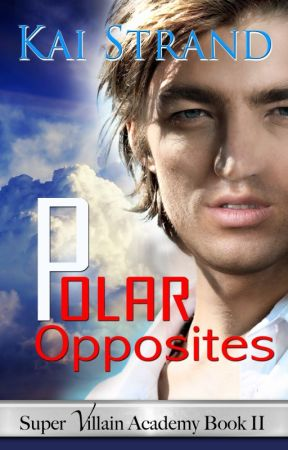 Polar Opposites: Super Villain Academy Book 2 by KaiStrand