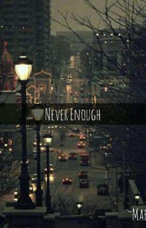 {^'~<|Never Enough|>~'^} au by 8DRevolution69