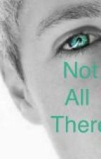 Not All There (A One Direction Fan Fic) by awesomek1998