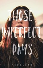 Those Imperfect Days(COMPLETED) by polygony