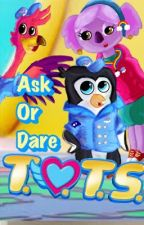 Ask or Dare T.O.T.S.! by TorchTorque