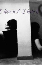 I hate u/ I Love u by ErikaUasna