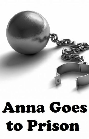 Anna Goes to Prison (A Frozen fanfiction)