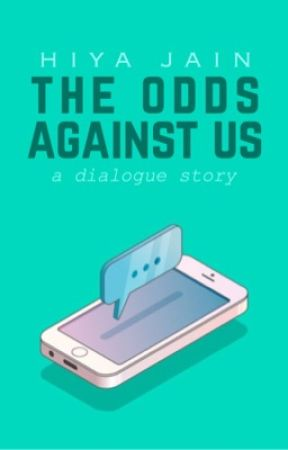 The Odds against Us | A dialogue story by notafemaledog