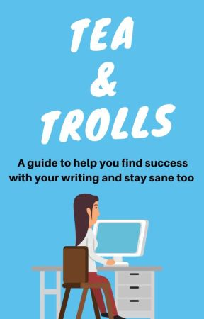 Tea and Trolls - A Guide to Helping You Write Your Best Book by AnnaAlbo