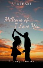 Millions of I Love You ( Series # 1 ) by Looney-Looser