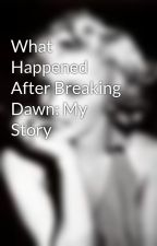 What Happened After Breaking Dawn: My Story by janey-belle