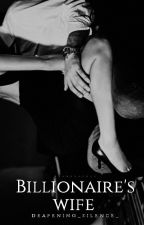 Billionaire's Wife by Deafening_silence_
