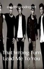 That Wrong Turn Lead Me to You (One Direction fan fiction)**on hold** by onlythegoodregret
