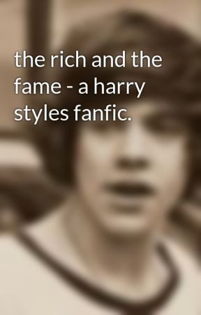 the rich and the fame - a harry styles fanfic. by harrystyles_12