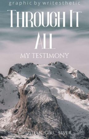 Through It All: My Testimony  by Christian_Girl_4ever