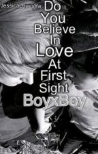 Do You Believe In Love At First Sight? BoyxBoy by JessicaLovesYa