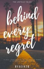 Behind Every Regret (The Untold Tales Series #1) by hyacinthhhdg