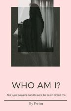 WHO AM I? by Pscion_