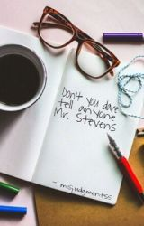 Don't You Dare Tell Anyone Mr. Stevens  by misjudgmentss