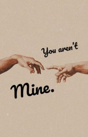 you aren't mine. by xandereno