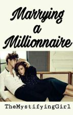 Marrying A Millionaire by TheMistifyingGirl