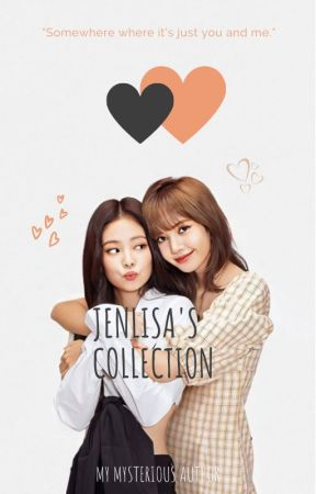 JENLISA'S COLLECTION by My_Mysterious_Author
