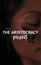 The Aristocracy Project by x_xRhiannonx_x