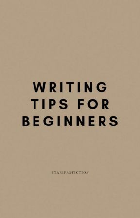 Writing Tips For Beginners by Utarifanfiction