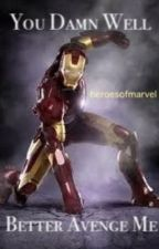 You Damn Well Better Avenge Me by heroesofmarvel