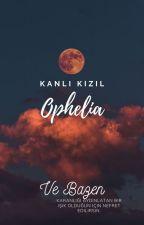 kanlı kızıl: ophelia by liseli_korecan