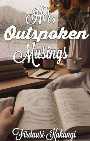 HER OUTSPOKEN MUSINGS  by Firdausi_A_Kakangi