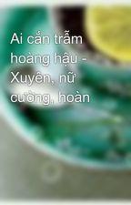 Ai cắn trẫm hoàng hậu - Xuyên, nữ cường, hoàn by tuongot_xidau
