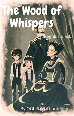The Wood of Whispers {Regulus Black} by OGhorcruxhunter
