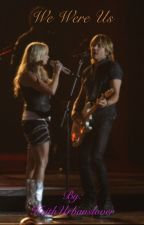 We Were Us (a Keith Urban and Miranda Lambert one-shot) by KeithUrbanslover