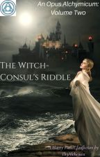 An Opus Alcymicum Vol 2: The Witch-Consul's Riddle by Th3Alch3mist