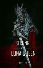 Strong my Luna Queen by LaaStnr