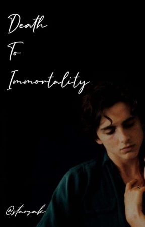 Death To Immortality | tchalamet by starsak