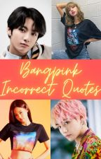 BANGPINK incorrect quotes by ArianaGrandeJr