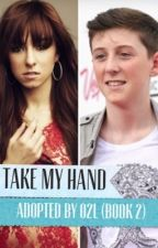 Take My Hand (Adopted by O2L, book 2) by HeyitsRae14