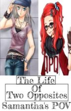 The Life of Two Opposites Samantha's POV by RaynbowCrash