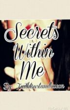 Secrets Within Me by faithtrustandbacon